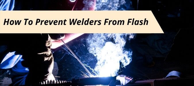 How To Prevent Flash Burn for Welders