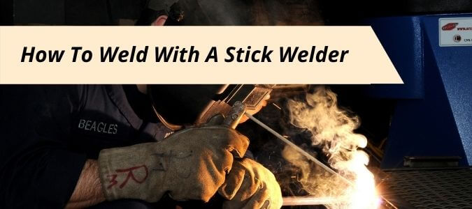 How To Weld With A Stick Welder
