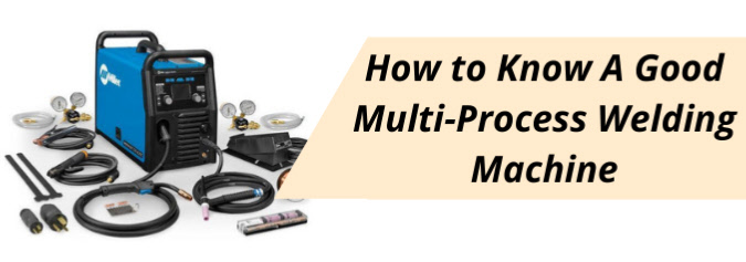 How to Know A Good Multi-Process Welding Machine banner