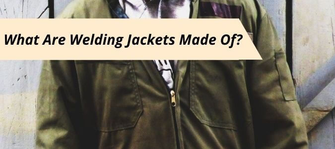 What Are Welding Jackets Made Of