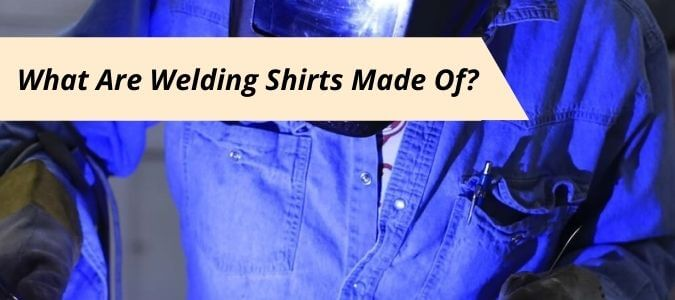 What Are Welding Shirts Made Of