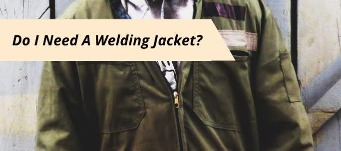 Do I Need A Welding Jacket banner